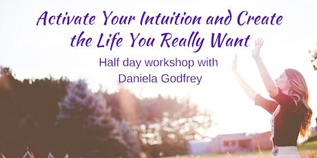 Activate Your Intuition and Create the Life You Really Want tickets