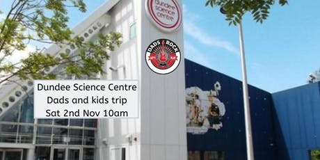 Dundee Science Centre - Dads and kids trip tickets