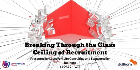 Breaking Through the Glass Ceiling of Recruitment - Sponsored by Bullhorn tickets