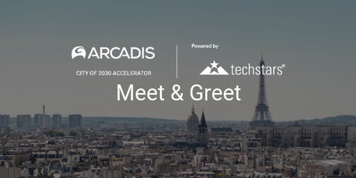 Meet and Greet Paris // Arcadis City of 2030 Accelerator Powered by Techstars