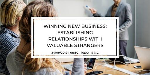Winning New Business: Establishing relationships with Valuable Strangers