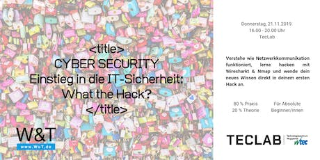 CYBER SECURITY Einführung in die IT-Sicherheit: What the Hack? Tickets