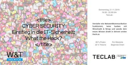 CYBER SECURITY Einführung in die IT-Sicherheit: What the Hack? Tickets