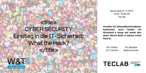 CYBER SECURITY Einführung in die IT-Sicherheit: What the Hack?