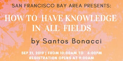 How to have knowledge in ALL fields. By Santos Bonacci