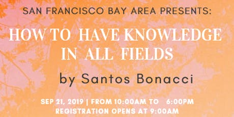 How to have knowledge in ALL fields. By Santos Bonacci tickets