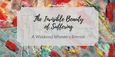 The Invisible Beauty of Suffering Women's Retreat tickets