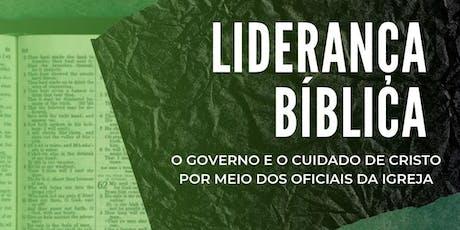 Liderança Bíblica: O governo e o cuidado de Cristo por meio dos oficiais da Igreja. ingressos