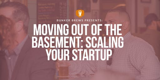 Bunker Brews Columbus: Moving Out of The Basement - Scaling Your Startup