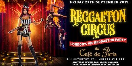 REGGAETON CIRCUS hosted at London's Super Club 'Cafe de Paris' - 27/09/2019 tickets