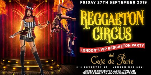 REGGAETON CIRCUS hosted at London's Super Club 'Cafe de Paris' - 27/09/2019