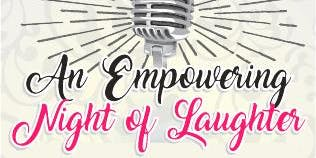 The Second Annual Empowering Night of Laughter