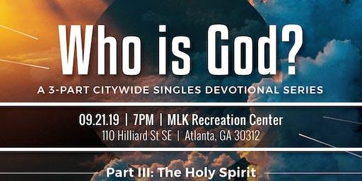 """Who Is God?"" (Pt 3/3): Atlanta Citywide Singles Devotional Series"
