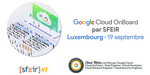 Google Cloud OnBoard par SFEIR - session de Luxembourg