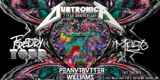 DubtronicA 7 year Anniversary: Freddy Todd, MeSo, & Peanutbutter Williams