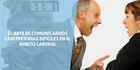 El arte de comunicarnos con personas difíciles en el ámbito laboral entradas