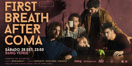 First Breath After Coma | Bang Venue | Torres Vedras bilhetes