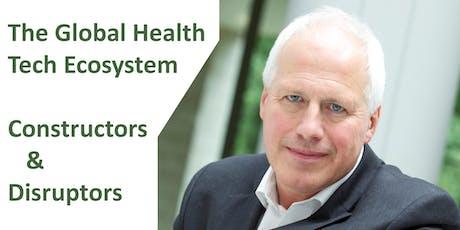 Seminar: The Global Health Tech Ecosystem - Constructors and Disruptors tickets