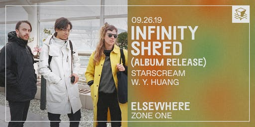 Infinity Shred (Album Release!) @ Elsewhere (Zone One)