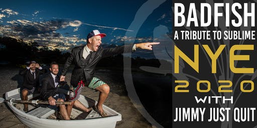 NYE 2020! Badfish w/ Jimmy Just Quit