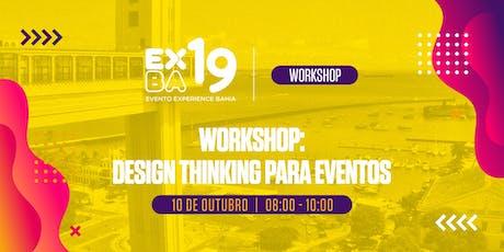 EXBA19 - HUB SALVADOR -  WORKSHOP: Design Thinking para Eventos ingressos