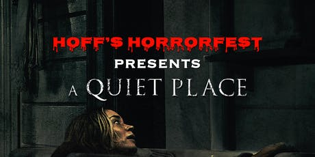 Hoff's Horrorfest Presents: A QUIET PLACE! tickets