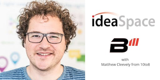 ideaSpace B3: With Matthew Cleevely