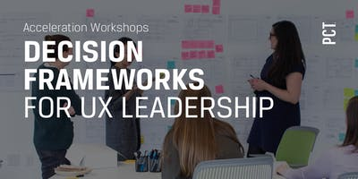 Decision Frameworks for UX Leadership