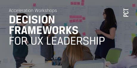 Decision Frameworks for UX Leadership tickets