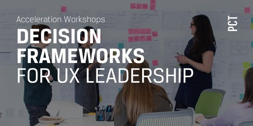 Decision Frameworks for UX Leadership