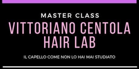 "Master class ""VITTORIANO CENTOLA HAIR LAB"" biglietti"