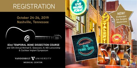 83rd TEMPORAL BONE DISSECTION COURSE and 12th Annual Michael E. Glasscock, III, MD LECTURESHIP tickets
