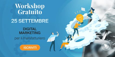Digital marketing per il manifatturiero -> Workshop GRATUITO biglietti