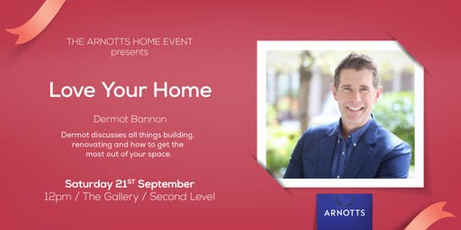 Love your Home with Dermot Bannon at Arnotts