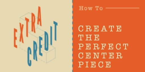 How To Create The Perfect Center Piece