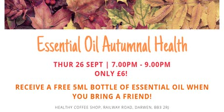Essential Oil Autumnal Health - Thurs 26 Sept (Healthy Coffee Shop, Darwen) tickets