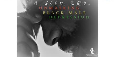 I'm Good Bro: Unmasking Black Male Depression