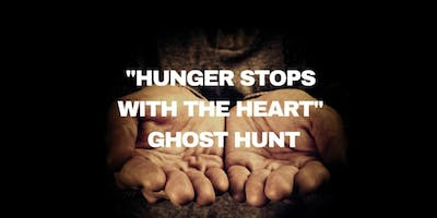 Hunger Stops With The Heart Ghost Hunt