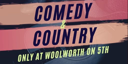 Comedy and Country @ Woolworth on 5th presented by