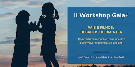 II Workshop Gaia+   Pais e Filhos: Desafios do Dia a Dia