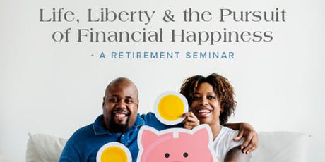 Life, Liberty & the Pursuit of Financial Happiness - A Retirement Seminar tickets