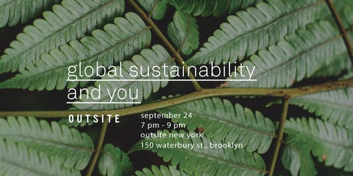 Global Sustainability and You: Panel / Outsite New York