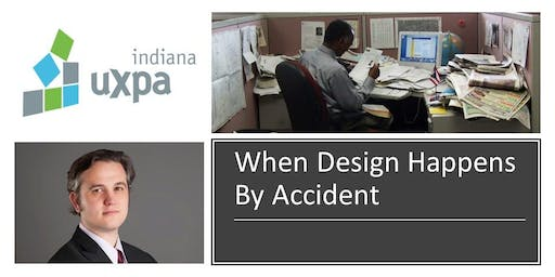 September Indiana UXPA Meeting - When Design Happens By Accident