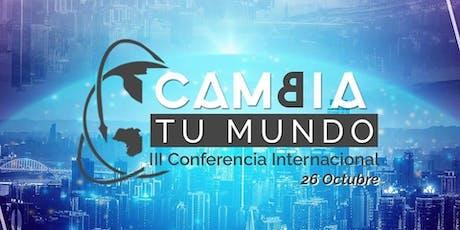 """III Conferencia Internacional  - """"Cambia Tu Mundo"""" entradas"""