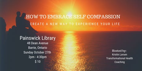 How To Embrace Self Compassion - Create a New Way To Experience Your Life tickets
