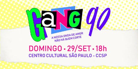 Gang 90 no Centro Cultural São Paulo - CCSP - 29/09/2019 - 18h ingressos
