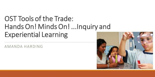 OUT OF SCHOOL TIME: Tools of the Trade: Hands On! Minds On! ...Inquiry and Experiential Learning