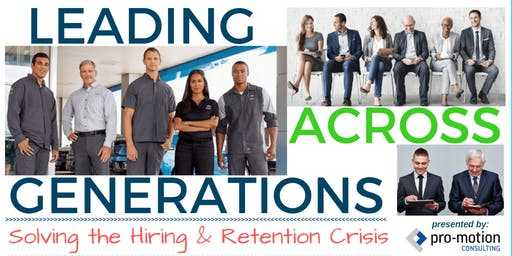 LEADING ACROSS GENERATIONS - Solving the Hiring & Retention Crisis