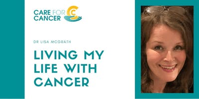 Living My Life With Cancer - a talk by Dr Lisa McGrath
