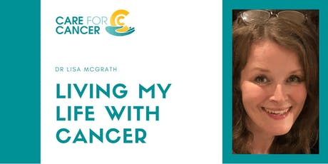 Living My Life With Cancer - a talk by Dr Lisa McGrath tickets